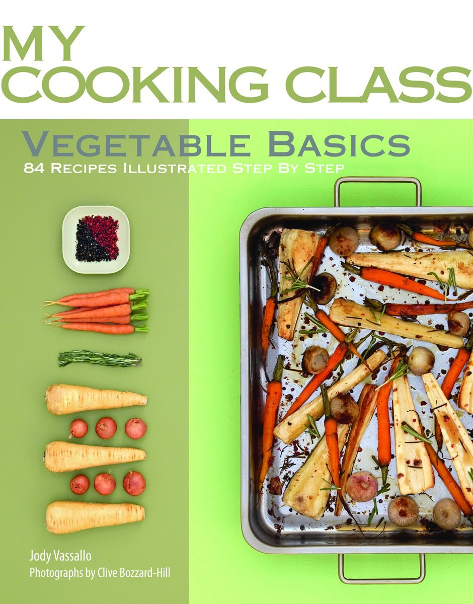 Download Vegetable Basics: 84 Recipes Illustrated Step by Step (My Cooking Class) ebook