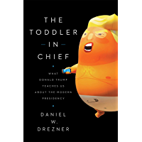 The Toddler in Chief: What Donald Trump Teaches Us about the Modern Presidency (English Edition)