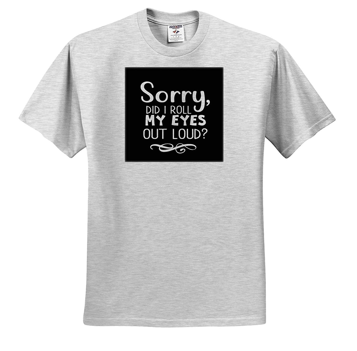 Sorry Did I Roll My Eyes Too Loud White Typography 3dRose AMansMall Funny Quotes ts/_313478 Adult T-Shirt XL