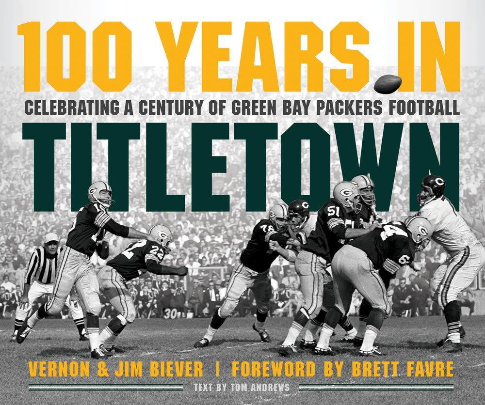 100 Years in Titletown: Celebrating a Century of Green Bay Packers Football by Triumph Books