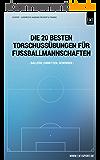 Die 20 besten Torschuss-Übungen fuer Fußballmannschaften: Ballern, Einnetzen, Gewinnen (German Edition)