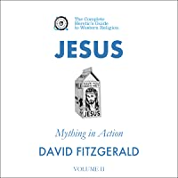 Jesus: Mything in Action, Vol. II: The Complete Heretic's Guide to Western Religion, Volume 3