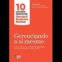 Gerenciando a si mesmo: Artigos fundamentais da Harvard Business Review sobre como administrar a própria carreira (10 leituras essenciais - HBR)