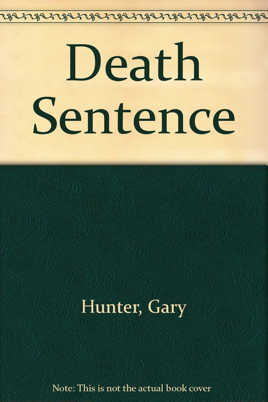 Death Sentence: Gary Hunter: 9780446360142: Amazon com: Books
