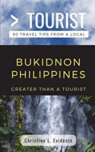 Greater Than a Tourist- Bukidnon Philippines: 50 Travel Tips from a Local