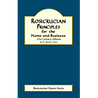 Rosicrucian Principles for the Home and Business (Rosicrucian Order AMORC Kindle Editions)