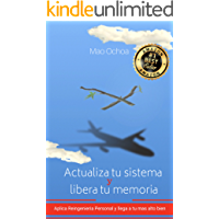 ACTUALIZA TU SISTEMA y LIBERA TU MEMORIA: Aplica Reingenieria Personal y llega a tu más alto bien