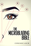 The Microblading Bible: A book on everything you need to know about microblading the eyebrows. It is a great companion to taking a microblading training ... is like permanent makeup . (English Edition)