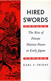 Amazon legacies of the sword the kashima shinryu and samurai hired swords the rise of private warrior power in early japan fandeluxe Image collections