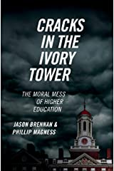 Cracks in the Ivory Tower: The Moral Mess of Higher Education Kindle Edition