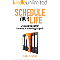 Schedule Your Life: Creating a life planner: the secret to achieving your goals (Schedule Solutions Book 2)