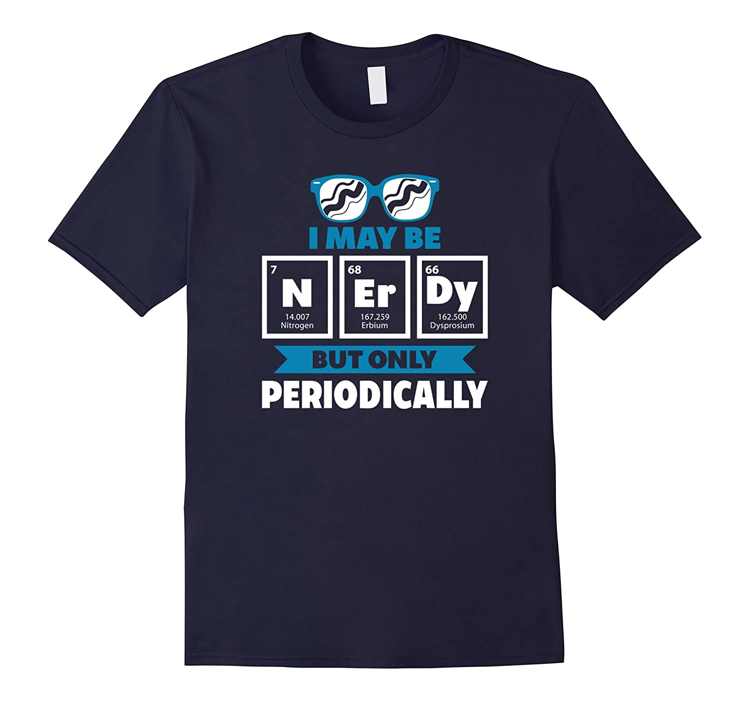 I May Be Nerdy But Only Periodically T-Shirt-PL