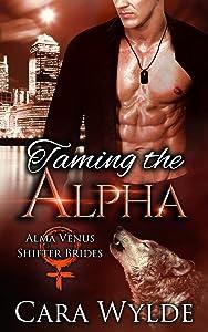 Taming the Alpha: A Dark Wolf-Shifter Romance (Alma Venus Shifter-Brides Book 4)