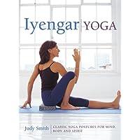 Iyengar Yoga: Classic Yoga Postures for Mind, Body and Spirit
