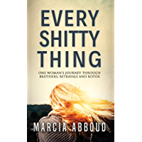 Every Shitty Thing: One Woman's Journey Through Brothers, Betrayals and Botox