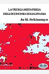 La teoria metafisica dell`economia egualitaria (Italian Edition) Kindle Edition