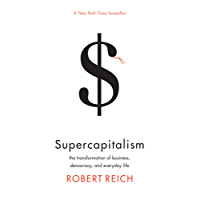 Supercapitalism: the transformation of business, democracy, and everyday life