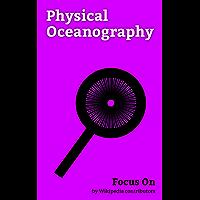 Focus On: Physical Oceanography: Tsunami, Hawaiian Islands, Seawater, Sea Level, Continental Shelf, Thermohaline Circulation, Wind Wave, Abyssal Plain, El Niño–Southern Oscillation, Seamount, etc.