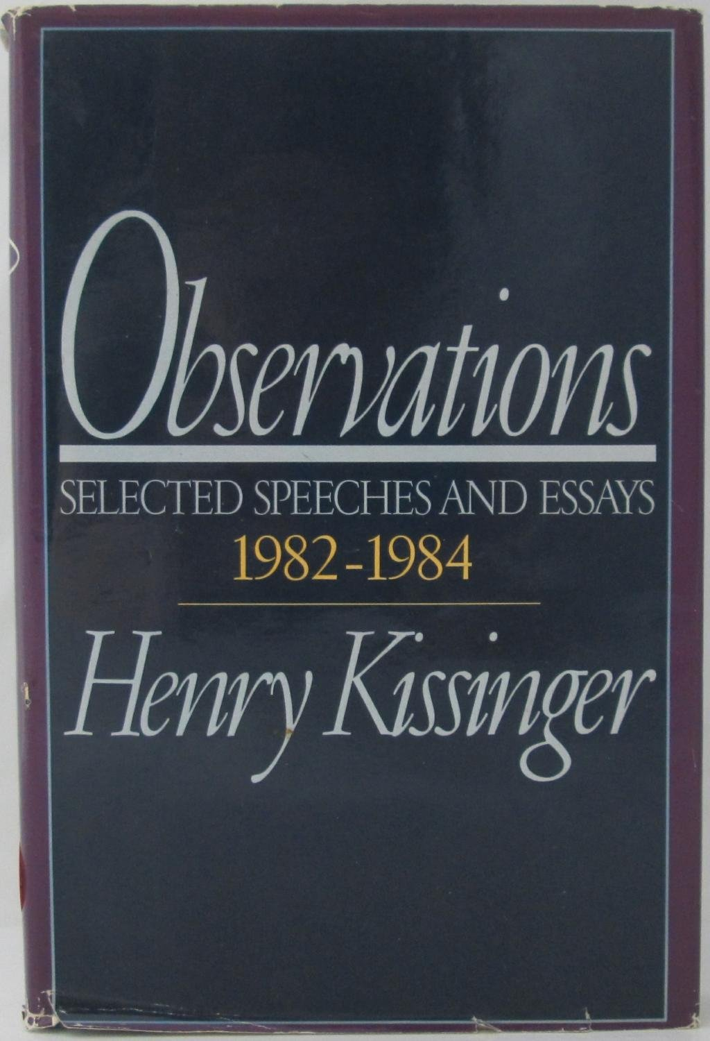 observations selected speeches and essays henry observations selected speeches and essays 1982 1984 henry kissinger 9780316496643 com books