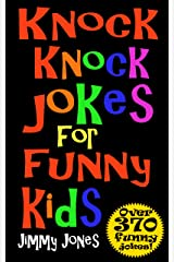 Knock Knock Jokes For Funny Kids: Over 370 really funny, hilarious knock knock jokes that will have the kids in fits of laughter in no time! Kindle Edition