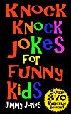 Knock Knock Jokes For Funny Kids: Over 370 really funny, hilarious knock knock jokes that will have the kids in fits of laughter in no time!