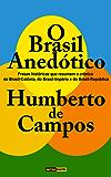 O Brasil Anedótico - Humberto de Campos (Com Notas) (Biografia) (Ilustrado): Frases históricas que resumem a crônica do Brasil-Colônia, do Brasil-Império e do Brasil-República.
