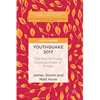 Youthquake 2017: The Rise of Young Cosmopolitans in Britain (Palgrave Studies in Young People and Politics)