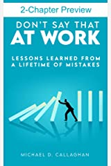 """2-Chapter Sample of """"Don't Say That at Work"""": Two Lessons Learned from a Lifetime of Mistakes Kindle Edition"""