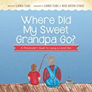 Where Did My Sweet Grandpa Go?: A Preschooler's Guide to Losing a Loved One