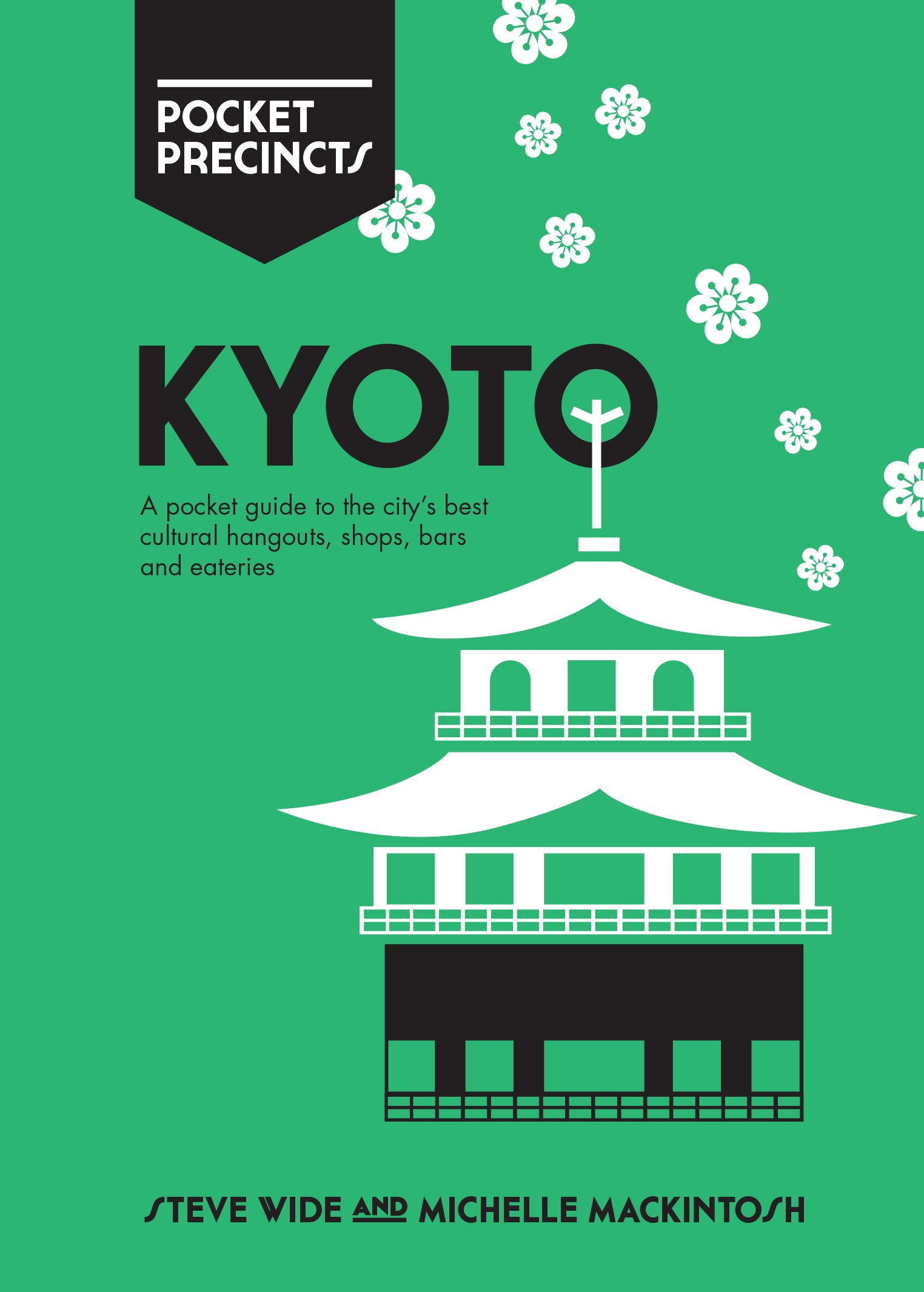 Kyoto Pocket Precincts: A Pocket Guide to the City's Best Cultural Hangouts, Shops, Bars and Eateries