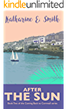After the Sun: Funny, uplifting, modern romance: 'not your average, predictable love story' (Coming Back to Cornwall Book 2)