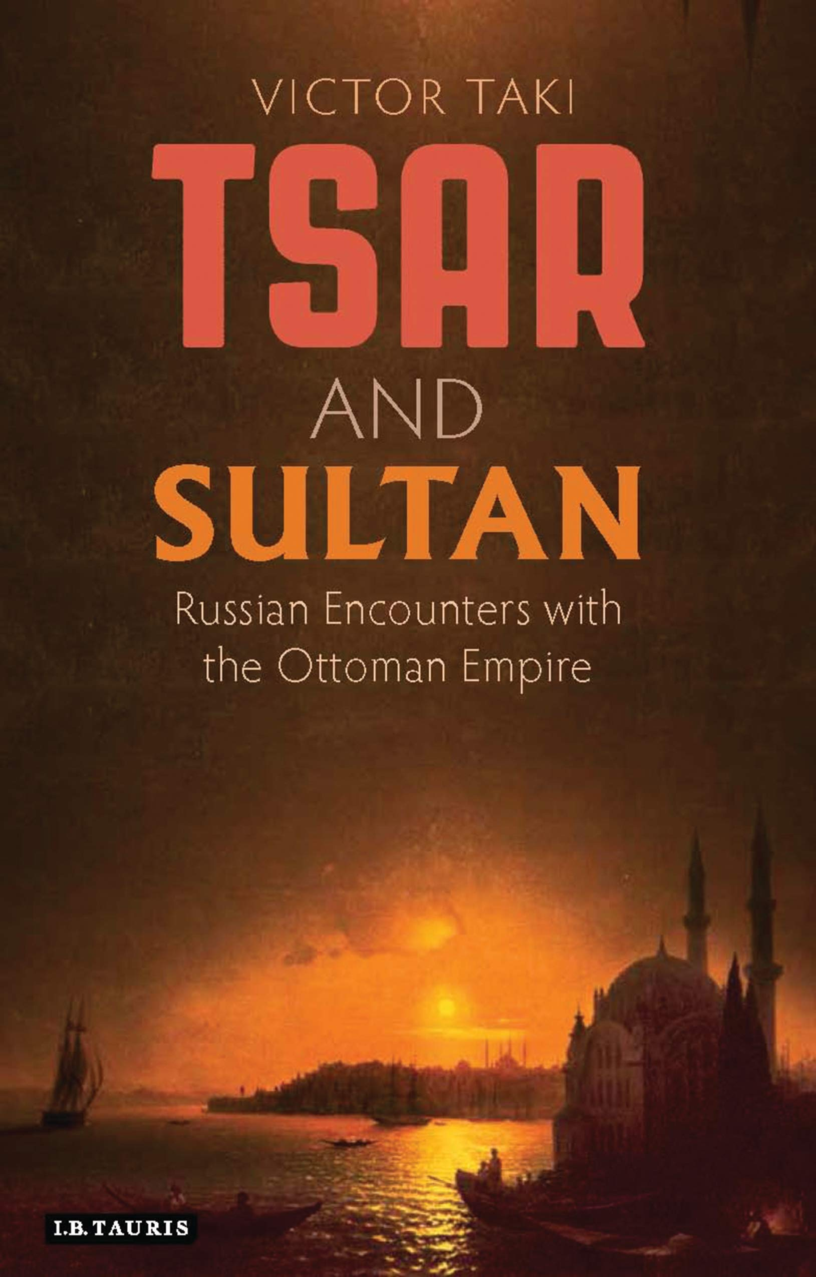 Tsar and Sultan: Russian Encounters with the Ottoman Empire (Library of Ottoman Studies) by I.B. Tauris