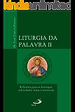 Liturgia da Palavra II: Reflexões para os domingos, solenidades, festas e memórias