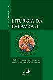 Liturgia da Palavra II: Reflexões para os domingos, solenidades, festas e memórias (Avulso)