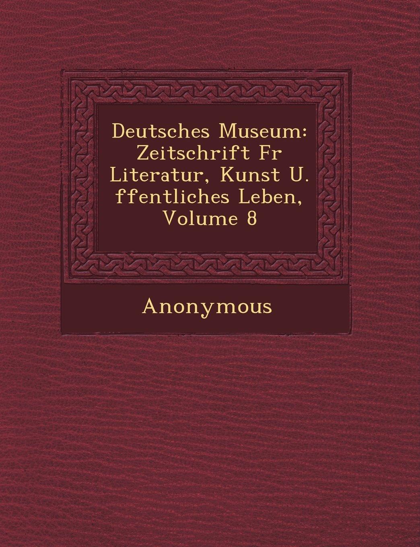 Download Deutsches Museum: Zeitschrift Fur Literatur, Kunst U. Ffentliches Leben, Volume 8 (German Edition) PDF
