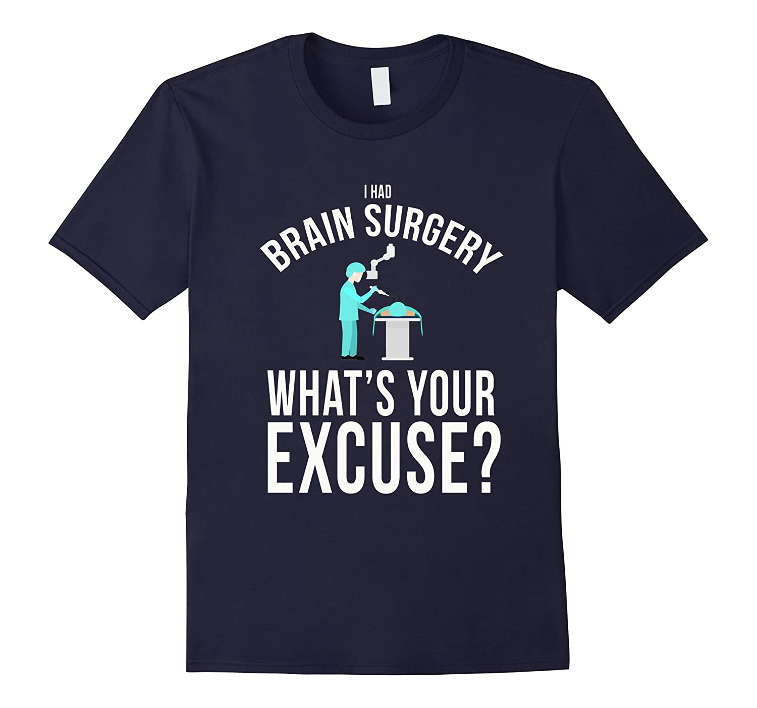 I had brain surgery whats your excuse funny t-shirt-TH