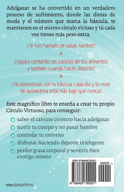 Adelgaza definitivamente con tu Círculo Virtuoso: Estrategias reales para adelgazar y no hacer jamás una dieta. (Spanish Edition): Dan Petre: 9788469792001: ...