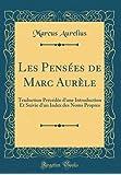 Les Pensees de Marc Aurele: Traduction Precedee D'Une Introduction Et Suivie D'Un Index Des Noms Propres (Classic Reprint)