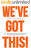 We've Got This!: How Great Organizations Conquer Challenges, Manage Change & Win As A Team