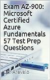 Exam AZ-900: Microsoft Certified Azure Fundamentals 57 Test Prep Questions (English Edition)