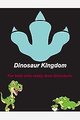 Dinosaur Kingdom: For kids who really love dinosaurs Kindle Edition