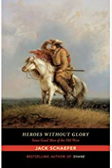 Heroes without Glory: Some Good Men of the Old West Kindle Edition