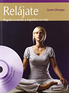 Relajate / Relaxation: Regula Tu Estres Y Equilibra Tu Vida / Control Your Stress and