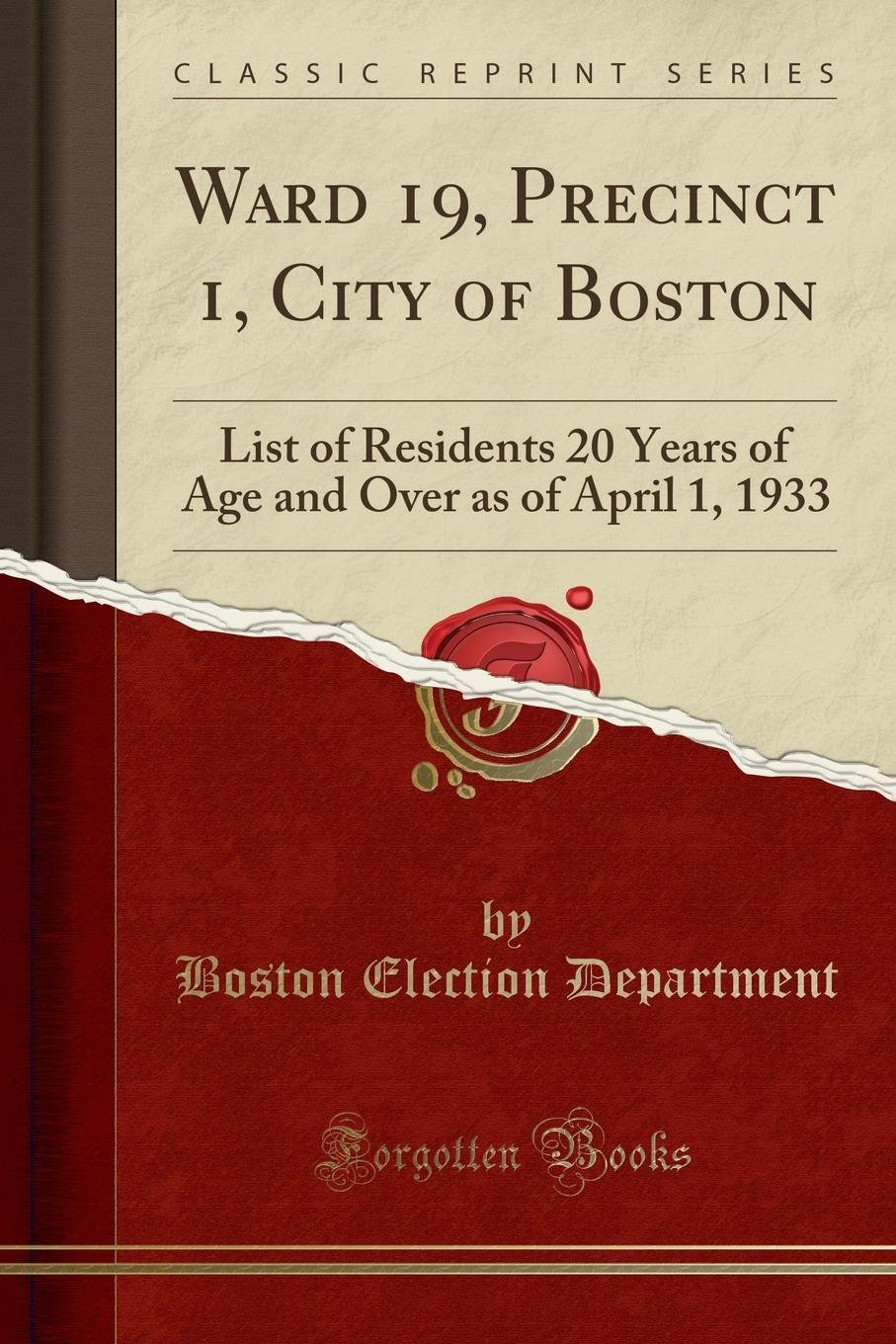 Ward 19, Precinct 1, City of Boston: List of Residents 20 Years of Age and Over as of April 1, 1933 (Classic Reprint) pdf