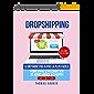 DROPSHIPPING: La méthode PAS-À-PAS la plus FACILE pour VIVRE d'INTERNET en 30 JOURS grâce à SHOPIFY. TOME 2. 3e édition.