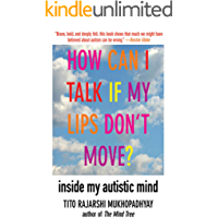 How Can I Talk If My Lips Don't Move?: Inside My Autistic Mind (English Edition)