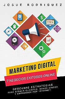 Marketing Digital: 7 Negocios Exitosos Online: Descubre estrategias para atraer clientes, ganar dinero