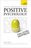 Achieve Your Potential with Positive Psychology: CBT, mindfulness and practical philosophy for finding lasting happiness (Teach Yourself Book 1)