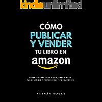 Cómo publicar y vender tu libro en Amazon: Consejos prácticos y guía, paso a paso, para escribir publicar y promocionar…