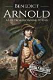 Benedict Arnold: A Life From Beginning to End